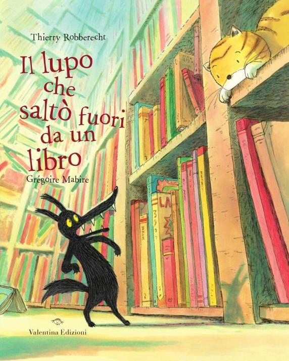"""""""IL LUPO CHE SALTÒ FUORI DA UN LIBRO"""" DI THIERRY ROBBERECHT, VALENTINA EDIZIONI"""