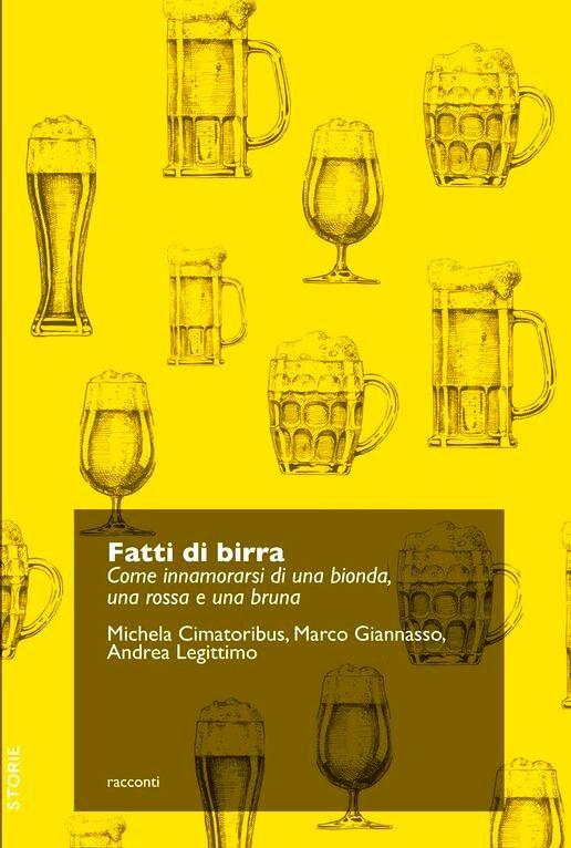 """In libreria: """"Fatti di birra. Come innamorarsi di una bionda, una rossa e una bruna"""""""