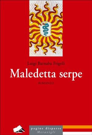 """""""Maledetta serpe"""" di Luigi Barnaba Frigoli – Meravigli Edizioni"""