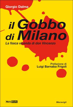 """""""Il Gobbo di Milano. La fosca vicenda di don Vincenzo"""""""