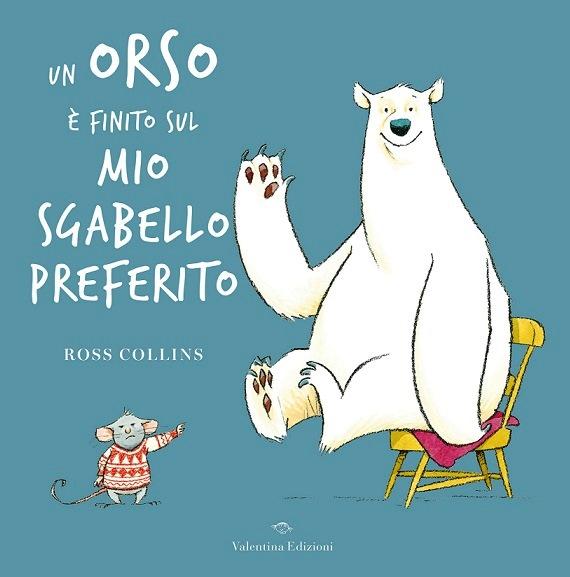"""Valentina Edizioni: """"Un orso è finito sul mio sgabello preferito"""" di Ross Collins"""