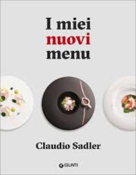 """I miei nuovi menu"" di Claudio Sadler"