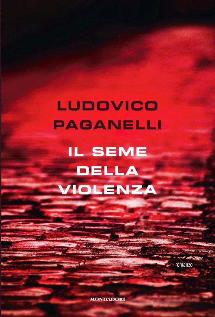 """Ludovico Paganelli:  """"Il seme della violenza"""""""