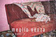 """""""MEGLIO SENZA"""", il primo brano di Sofia Ravello"""