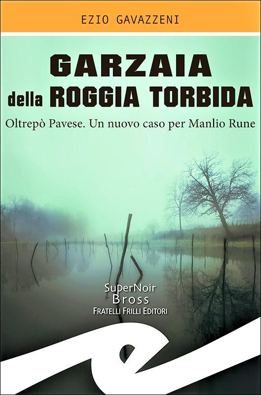 Garzaia della Roggia Torbida. Oltrepò pavese. Un nuovo caso per Manlio Rune – F.lli Frilli Editori