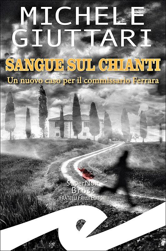 """""""Sangue sul Chianti. Un nuovo caso per il Commissario Ferrara"""" di Michele Giuttari"""